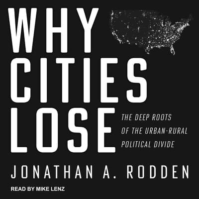 Why Cities Lose by Jonathan A. Rodden audiobook