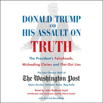 Donald Trump and His Assault on Truth by The Washington Post Fact Checker Staff audiobook