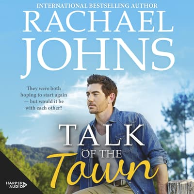 Talk Of The Town (Rose Hill, #1) by Rachael Johns audiobook