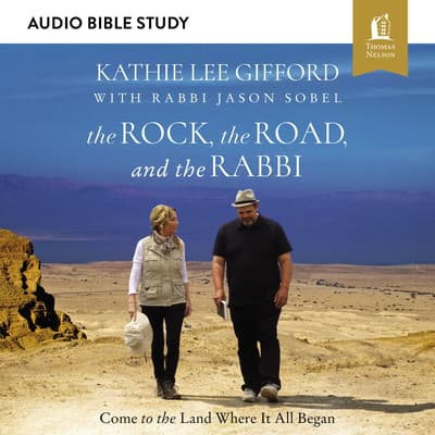 The Rock, the Road, and the Rabbi: Audio Bible Studies by Kathie Lee Gifford audiobook