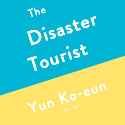 The Disaster Tourist by Yun Ko-eun audiobook