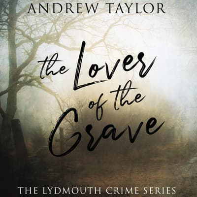 The Lover of the Grave by Andrew Taylor audiobook