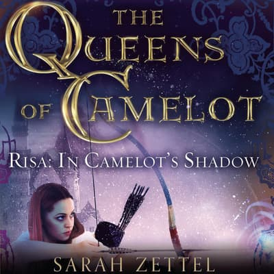 Risa: In Camelot's Shadow by Sarah Zettel audiobook