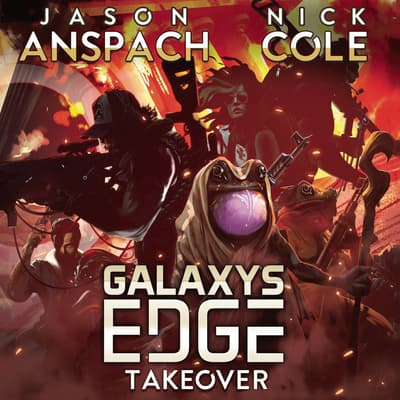 Galaxy's Edge: Takeover by Jason Anspach audiobook