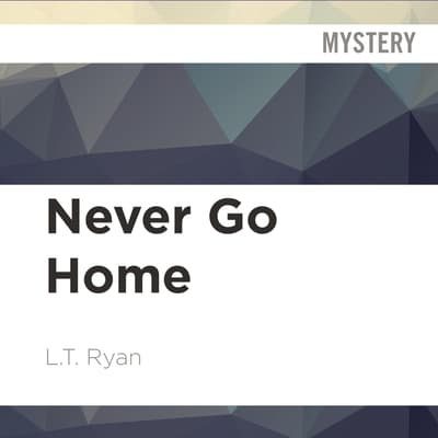Never Go Home by L. T. Ryan audiobook