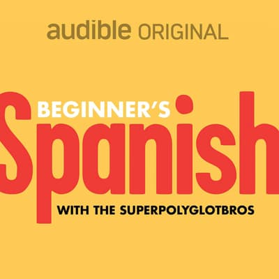 Beginner's Spanish by The Superpolyglotbros audiobook