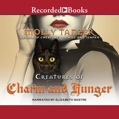 Creatures of Charm and Hunger by Molly Tanzer audiobook