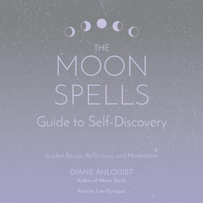 The Moon Spells Guide to Self-Discovery by Diane Ahlquist audiobook