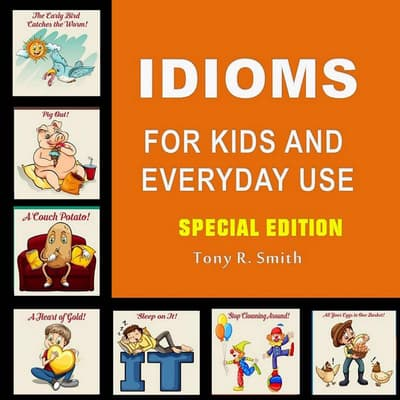 Idioms for Kids and Everyday Use (Special Edition) by Tony R. Smith audiobook