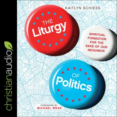 The Liturgy of Politics by Kaitlyn Schiess audiobook