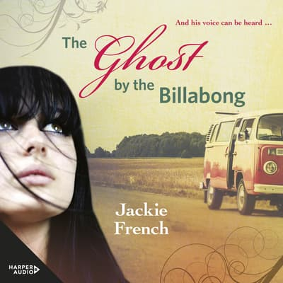 The Ghost by the Billabong (The Matilda Saga, #5) by Jackie French audiobook