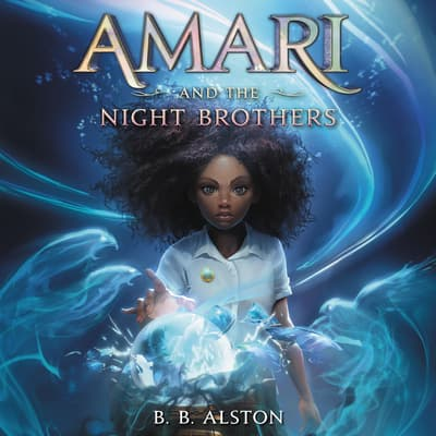 Amari and the Night Brothers by B. B. Alston audiobook