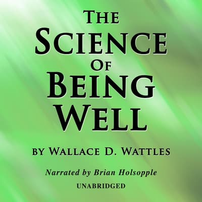The Science Of Being Well by Wallace D. Wattles audiobook