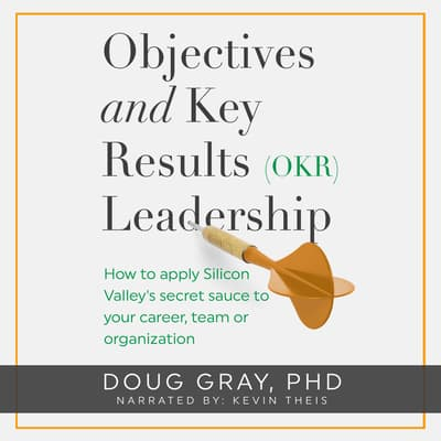 Objectives + Key Results (OKR) Leadership by Doug Gray audiobook