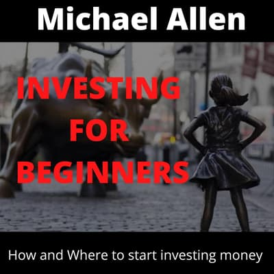 Investing for Beginners: How and Where to starting investing money by Michael Allen audiobook