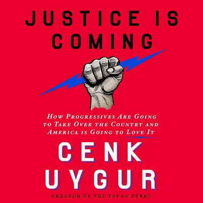 Justice Is Coming by Cenk Uygur audiobook