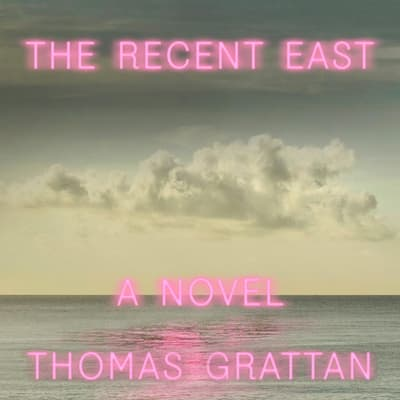 The Recent East by Thomas Grattan audiobook