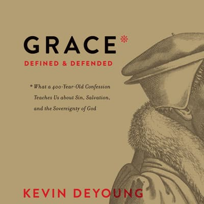 Grace Defined and Defended by Kevin DeYoung audiobook