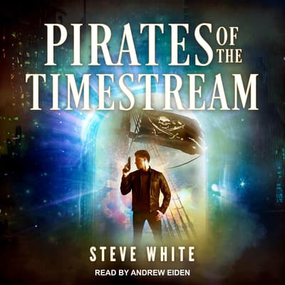 Pirates of the Timestream by Steve White audiobook