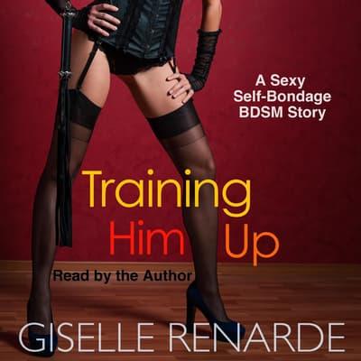 Training Him Up: A Sexy Self-Bondage BDSM Story Audiobook