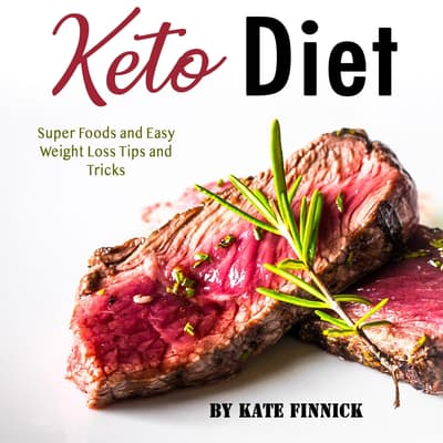 Keto Diet: Super Foods and Easy Weight Loss Tips and Tricks by Kate Finnick audiobook
