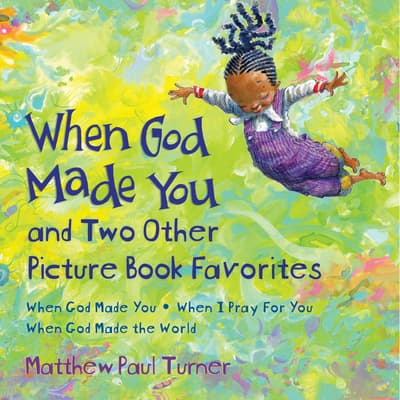 When God Made You and Two Other Picture Book Favorites by Matthew Paul Turner audiobook