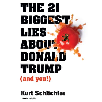 The 21 Biggest Lies about Donald Trump (and You!) by Kurt Schlichter audiobook