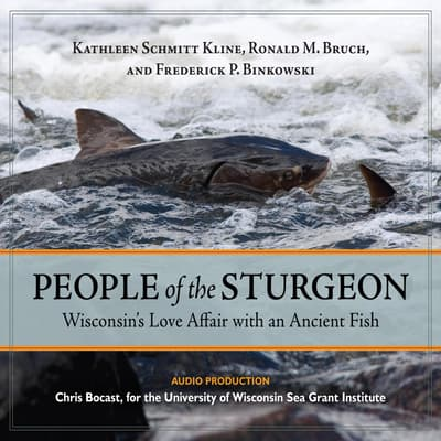 People of the Sturgeon: Wisconsin's Love Affair with an Ancient Fish by Ronald M. Bruch audiobook