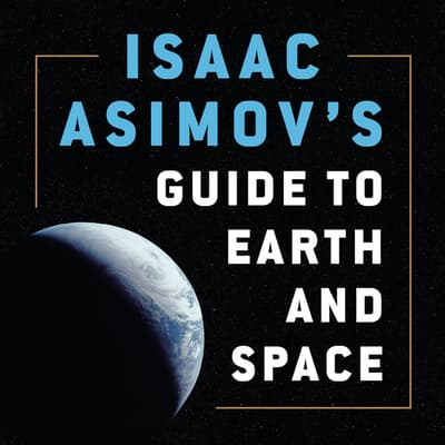 Isaac Asimov's Guide to Earth and Space by Isaac Asimov audiobook
