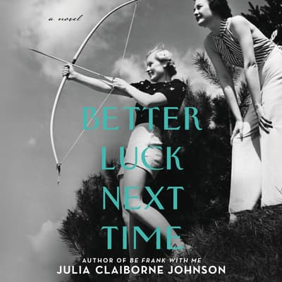 Better Luck Next Time by Julia Claiborne Johnson audiobook