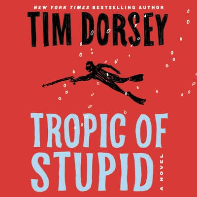 Tropic of Stupid by Tim Dorsey audiobook