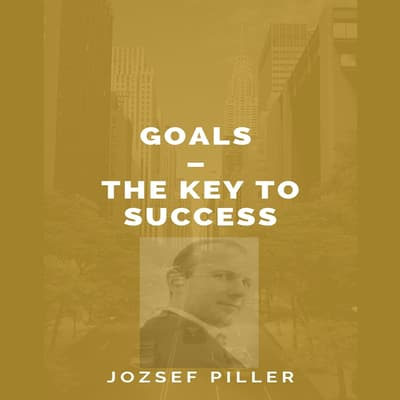 Goals—The Key to Success by Jozsef Piller audiobook