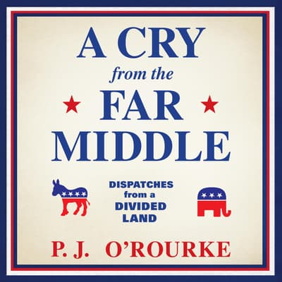 A Cry from the Far Middle by P. J. O'Rourke audiobook