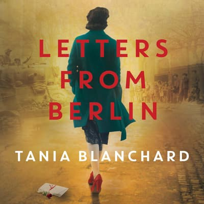 Letters from Berlin by Tania Blanchard audiobook