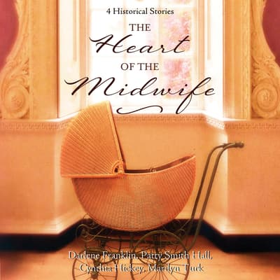The Heart of the Midwife by Cynthia Hickey audiobook