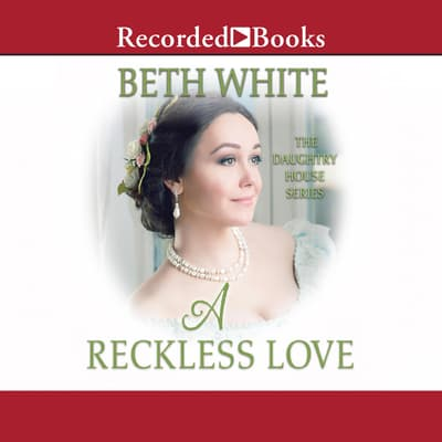 A Reckless Love by Beth White audiobook
