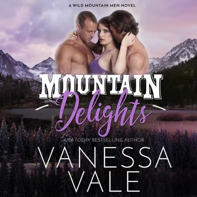 Mountain Delights by Vanessa Vale audiobook