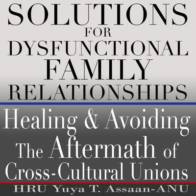 Solutions for Dysfunctional Family Relationships by HRU Yuya T. Assaan-ANU audiobook