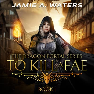 To Kill a Fae by Jamie A. Waters audiobook