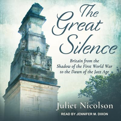 The Great Silence by Juliet Nicolson audiobook