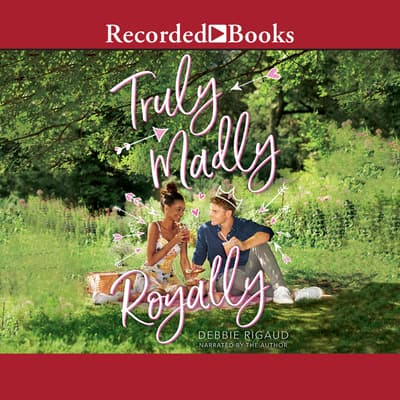 Truly, Madly, Royally by Debbie Rigaud audiobook