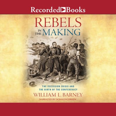 Rebels in the Making by William L.  Barney audiobook