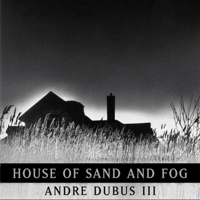 House of Sand and Fog by Andre Dubus audiobook