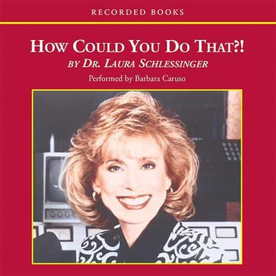 How Could You Do That?! by Laura Schlessinger audiobook