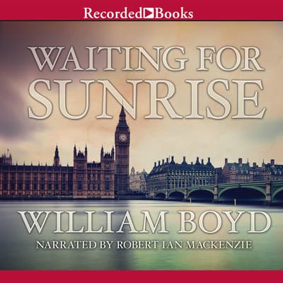 Waiting for Sunrise by William Boyd audiobook
