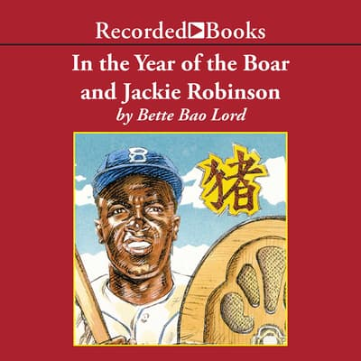 In the Year of the Boar and Jackie Robinson by Bette Bao Lord audiobook