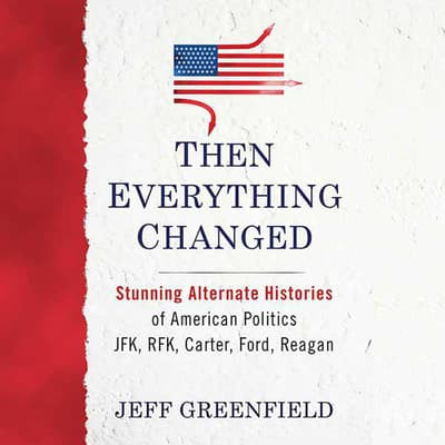 Then Everything Changed by Jeff Greenfield audiobook