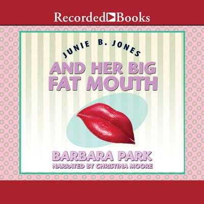 Junie B. Jones and Her Big Fat Mouth by Barbara Park audiobook