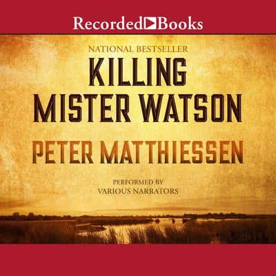 Killing Mr. Watson by Peter Matthiessen audiobook