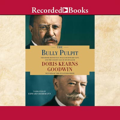 The Bully Pulpit by Doris Kearns Goodwin audiobook